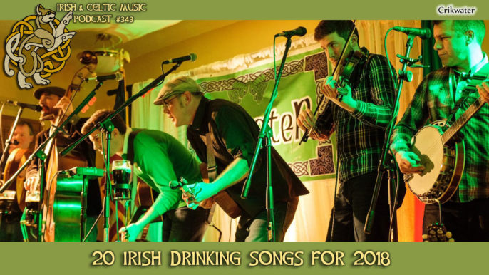 Irish & Celtic Music Podcast #343: 20 Irish Drinking Songs for 2018