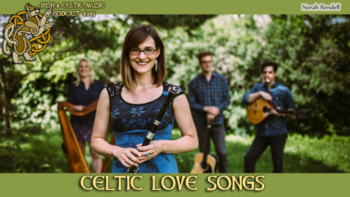 Irish & Celtic Music Podcast #345: Celtic Love Songs